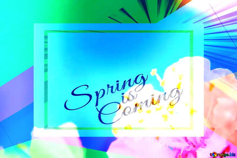 Spring flower background for desktop template card frame with inscription Spring is Coming №29889