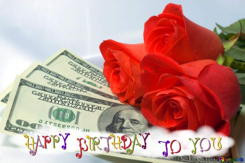 Happy Birthday Roses and dollars. №7269