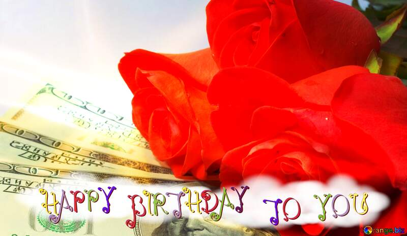 happy birthday to you Roses and dollars. Money card №7269